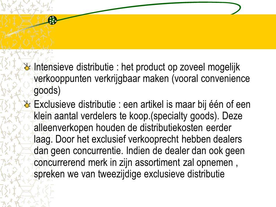 Intensieve distributie : het product op zoveel mogelijk verkooppunten verkrijgbaar maken (vooral convenience goods)