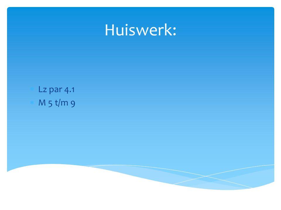 Huiswerk: Lz par 4.1 M 5 t/m 9