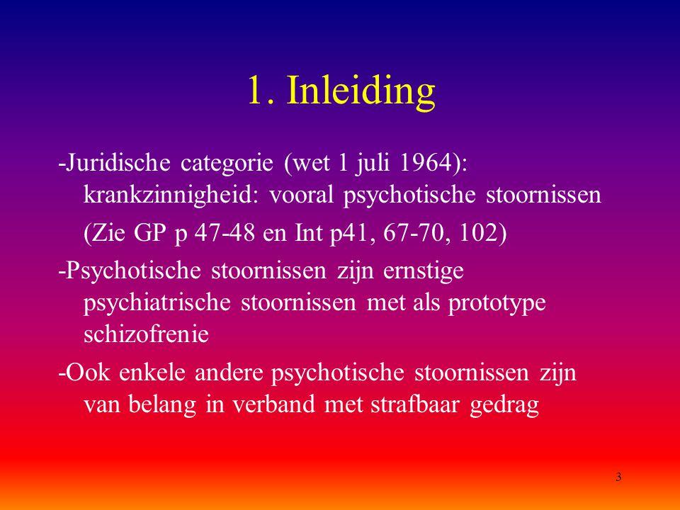1. Inleiding -Juridische categorie (wet 1 juli 1964): krankzinnigheid: vooral psychotische stoornissen.