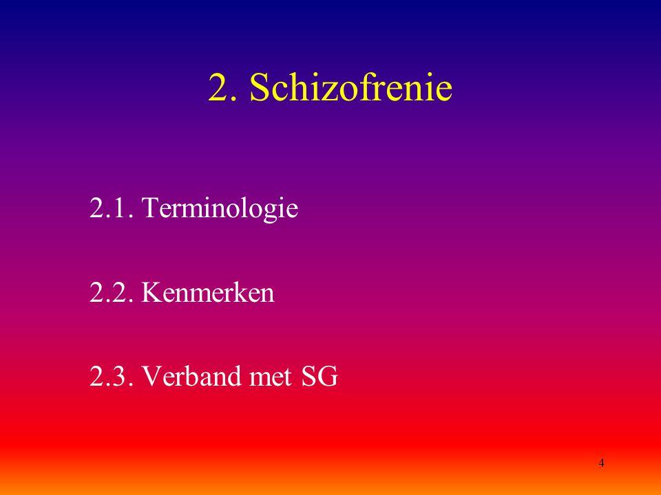 2. Schizofrenie 2.1. Terminologie 2.2. Kenmerken 2.3. Verband met SG