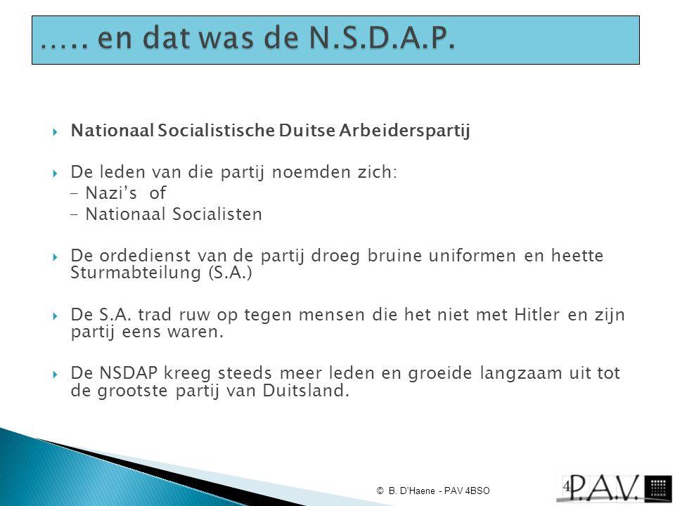 ….. en dat was de N.S.D.A.P. Nationaal Socialistische Duitse Arbeiderspartij. De leden van die partij noemden zich: