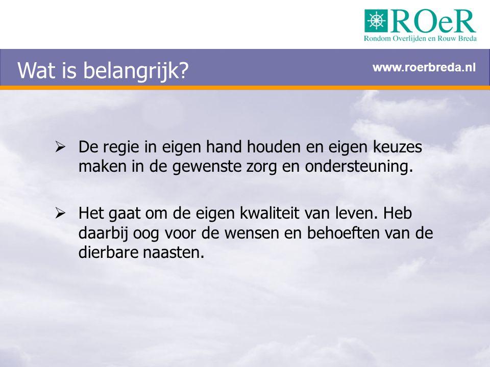 Wat is belangrijk www.roerbreda.nl. De regie in eigen hand houden en eigen keuzes maken in de gewenste zorg en ondersteuning.