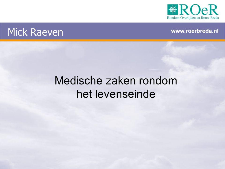 Mick Raeven www.roerbreda.nl Medische zaken rondom het levenseinde