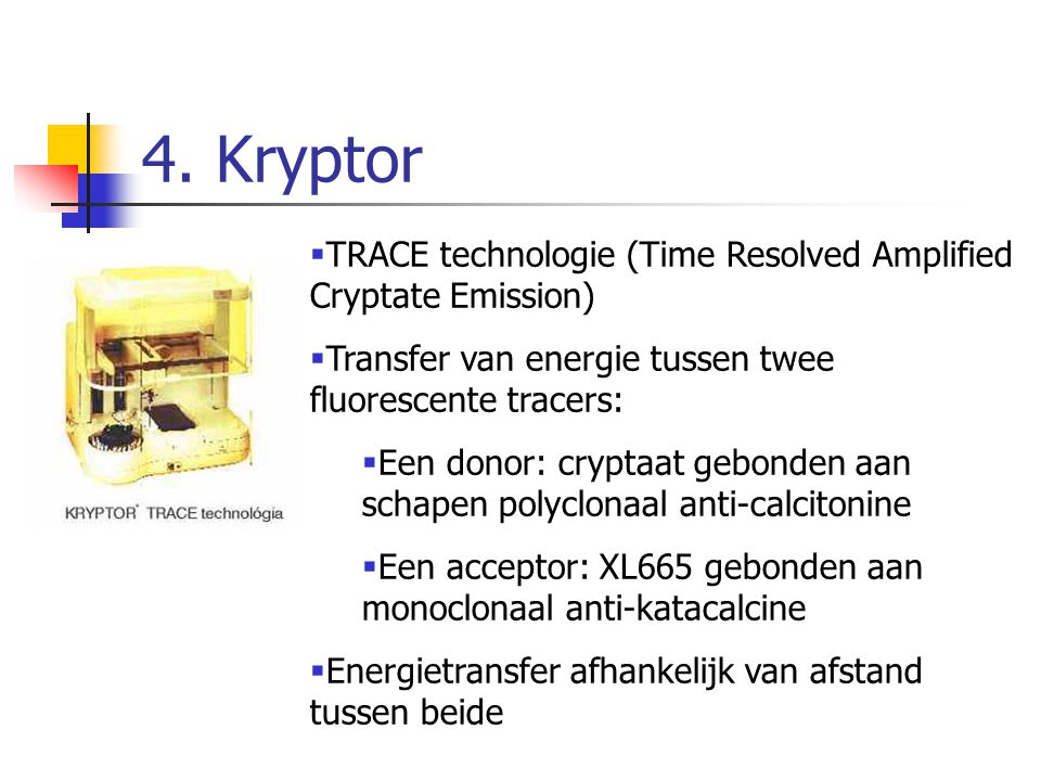 4. Kryptor TRACE technologie (Time Resolved Amplified Cryptate Emission) Transfer van energie tussen twee fluorescente tracers: