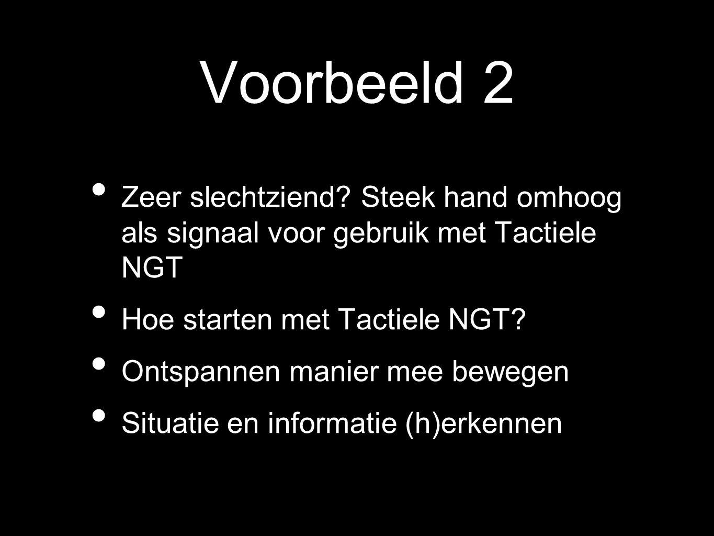 Voorbeeld 2 Zeer slechtziend Steek hand omhoog als signaal voor gebruik met Tactiele NGT. Hoe starten met Tactiele NGT