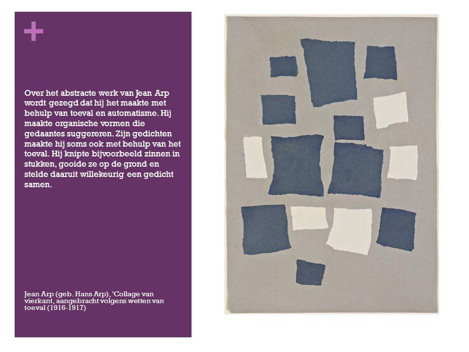 Over het abstracte werk van Jean Arp wordt gezegd dat hij het maakte met behulp van toeval en automatisme. Hij maakte organische vormen die gedaantes suggereren. Zijn gedichten maakte hij soms ook met behulp van het toeval. Hij knipte bijvoorbeeld zinnen in stukken, gooide ze op de grond en stelde daaruit willekeurig een gedicht samen.