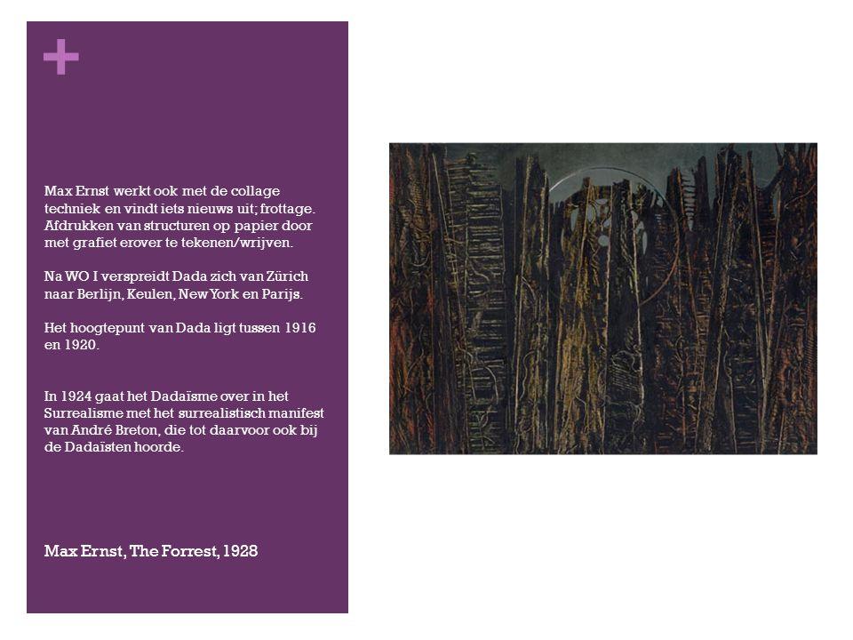 Max Ernst werkt ook met de collage techniek en vindt iets nieuws uit; frottage. Afdrukken van structuren op papier door met grafiet erover te tekenen/wrijven. Na WO I verspreidt Dada zich van Zürich naar Berlijn, Keulen, New York en Parijs. Het hoogtepunt van Dada ligt tussen 1916 en 1920. In 1924 gaat het Dadaïsme over in het Surrealisme met het surrealistisch manifest van André Breton, die tot daarvoor ook bij de Dadaïsten hoorde.