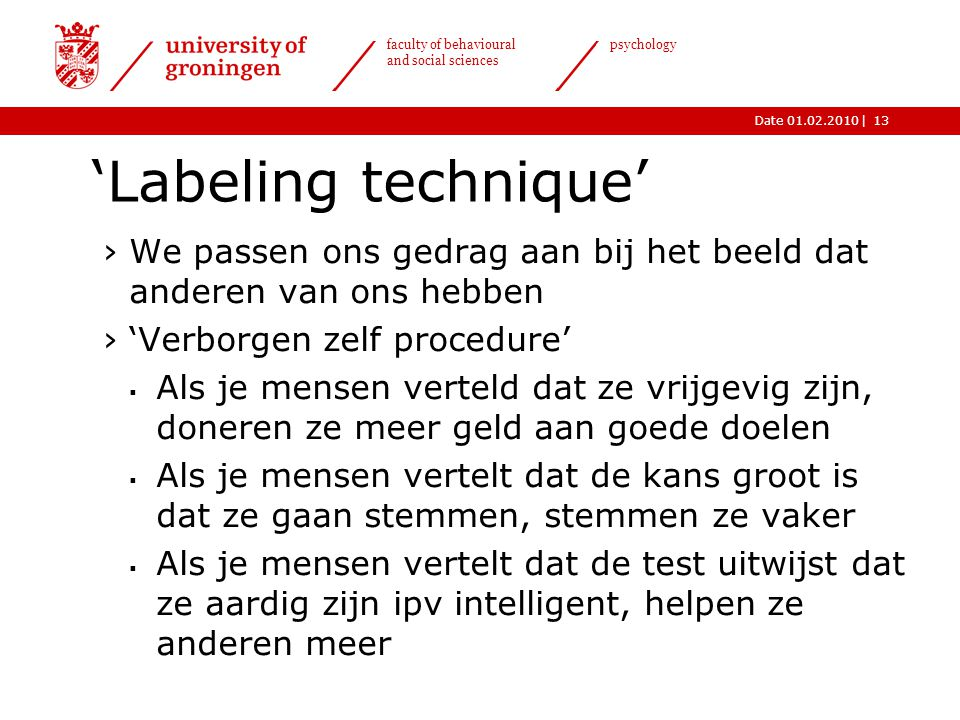 'Labeling technique' We passen ons gedrag aan bij het beeld dat anderen van ons hebben. 'Verborgen zelf procedure'