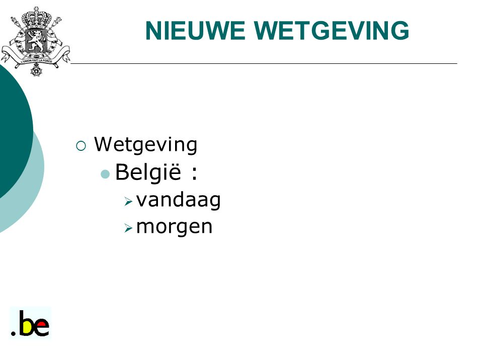NIEUWE WETGEVING Wetgeving België : vandaag morgen