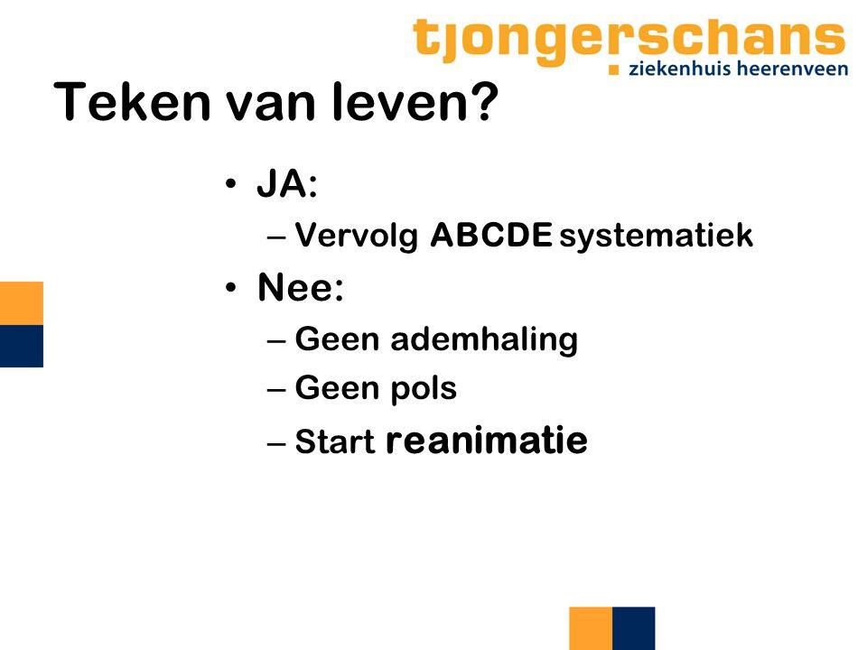 Teken van leven JA: Nee: Vervolg ABCDE systematiek Geen ademhaling