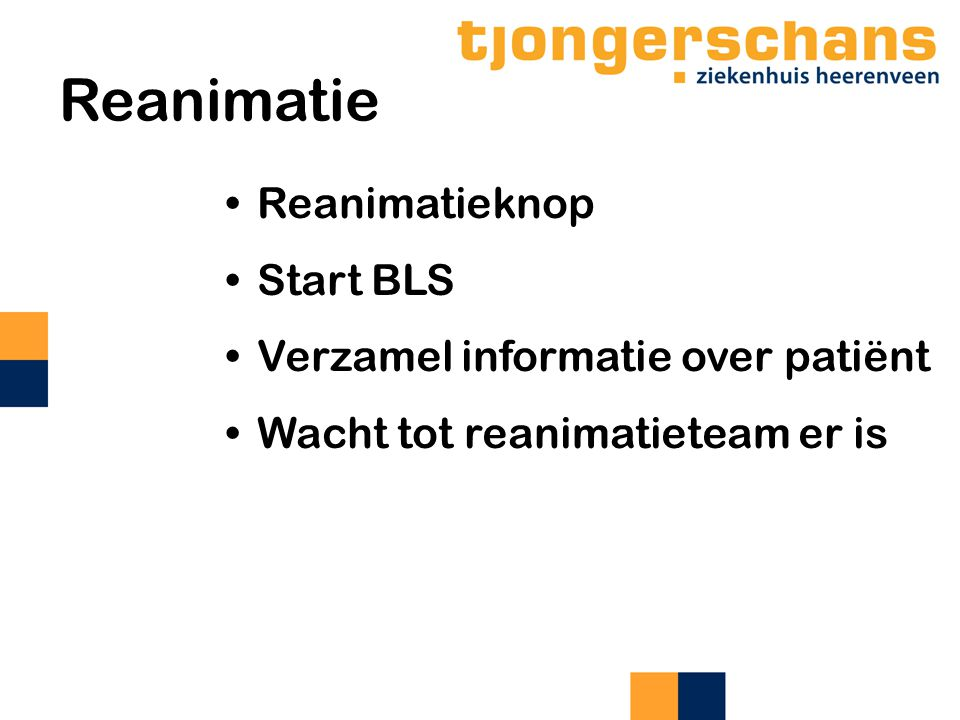Reanimatie Reanimatieknop Start BLS Verzamel informatie over patiënt