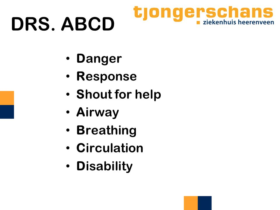 DRS. ABCD Danger Response Shout for help Airway Breathing Circulation