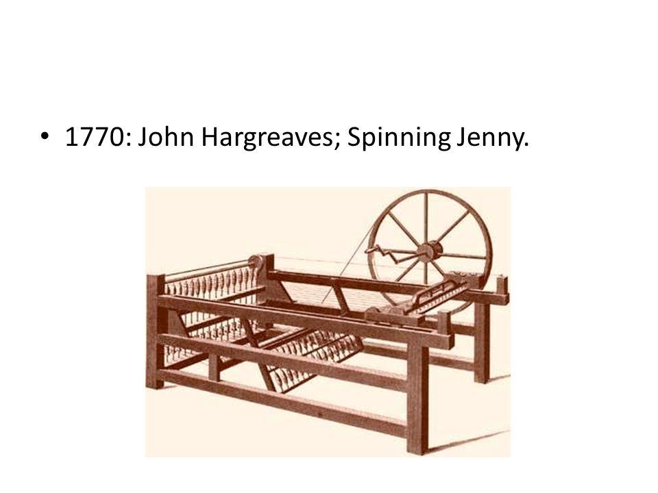 1770: John Hargreaves; Spinning Jenny.