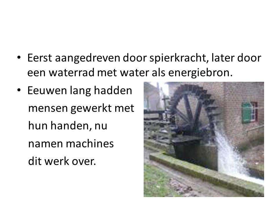 Eerst aangedreven door spierkracht, later door een waterrad met water als energiebron.