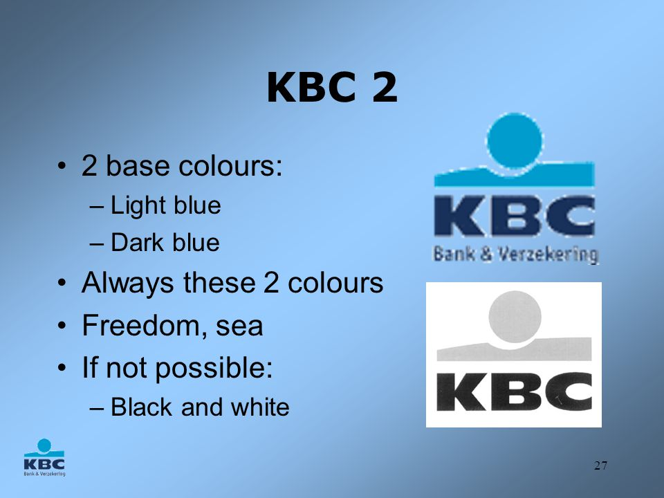 KBC 2 2 base colours: Always these 2 colours Freedom, sea