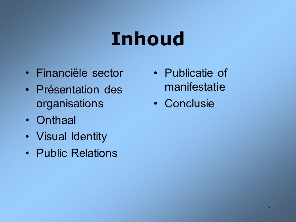 Inhoud Financiële sector Présentation des organisations Onthaal