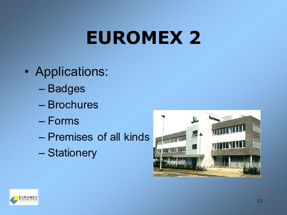 EUROMEX 2 Applications: Badges Brochures Forms Premises of all kinds