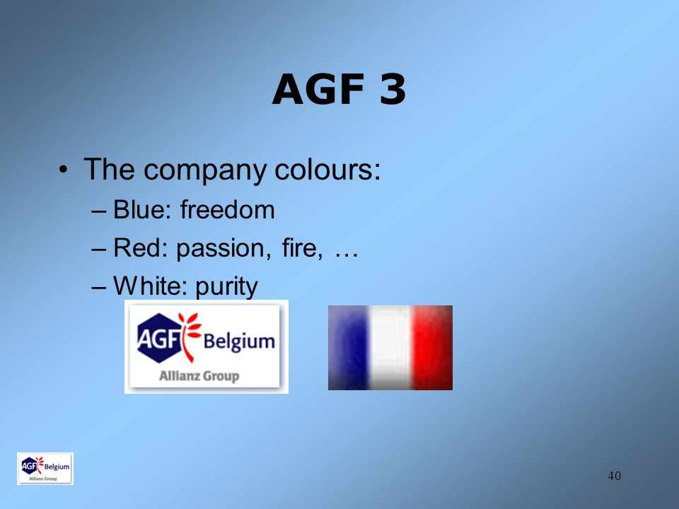 AGF 3 The company colours: Blue: freedom Red: passion, fire, …