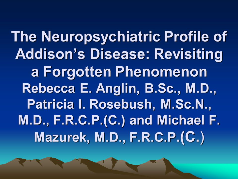 The Neuropsychiatric Profile of Addison's Disease: Revisiting a Forgotten Phenomenon Rebecca E.