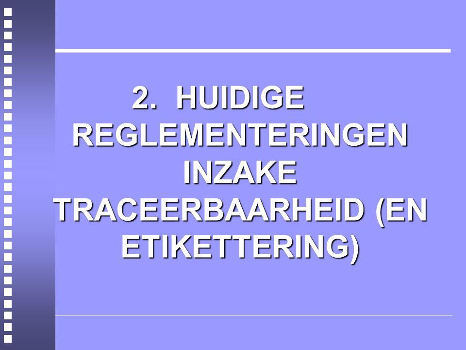 2. HUIDIGE REGLEMENTERINGEN INZAKE TRACEERBAARHEID (EN ETIKETTERING)