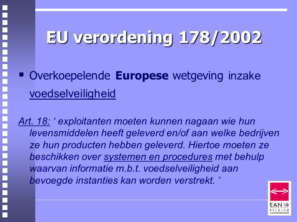 EU verordening 178/2002 Overkoepelende Europese wetgeving inzake voedselveiligheid.