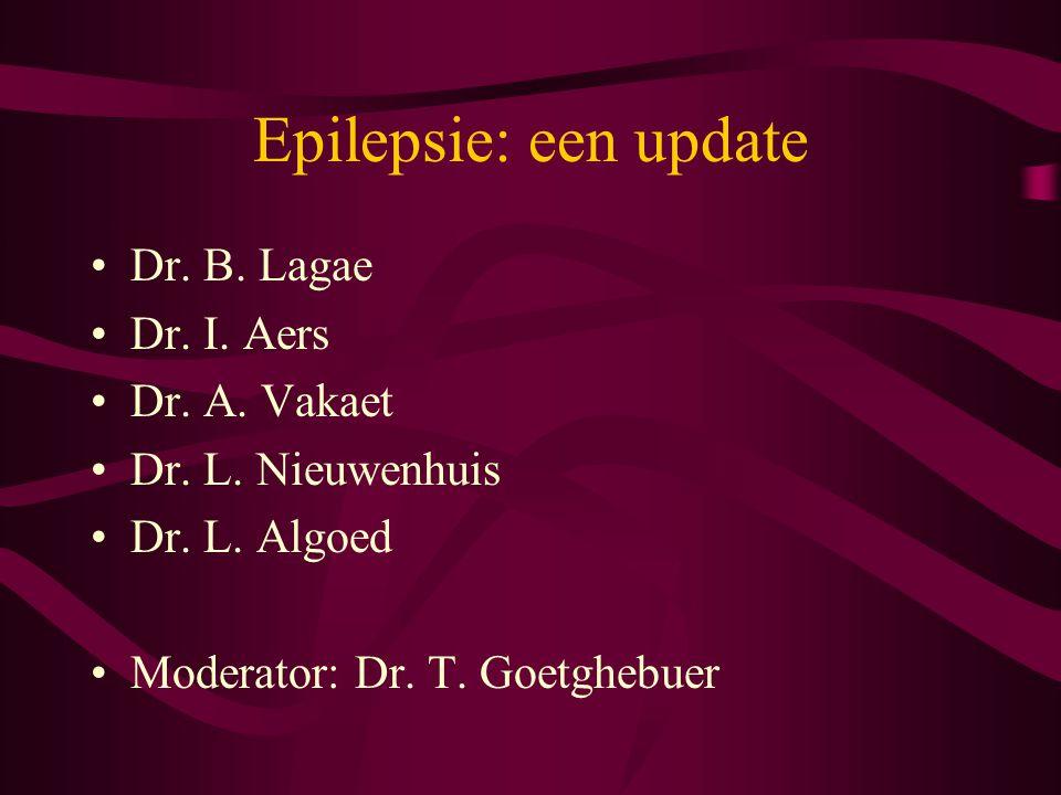 Epilepsie: een update Dr. B. Lagae Dr. I. Aers Dr. A. Vakaet