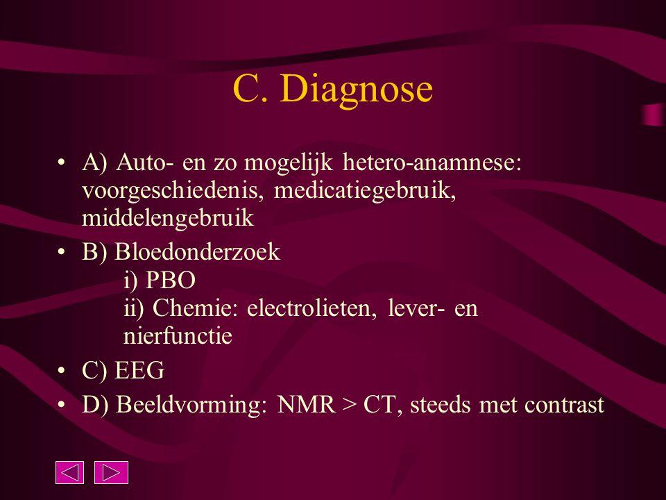 C. Diagnose A) Auto- en zo mogelijk hetero-anamnese: voorgeschiedenis, medicatiegebruik, middelengebruik.