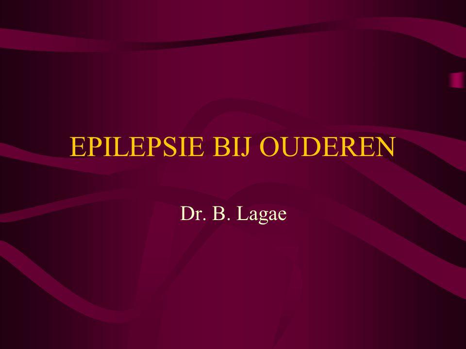 EPILEPSIE BIJ OUDEREN Dr. B. Lagae