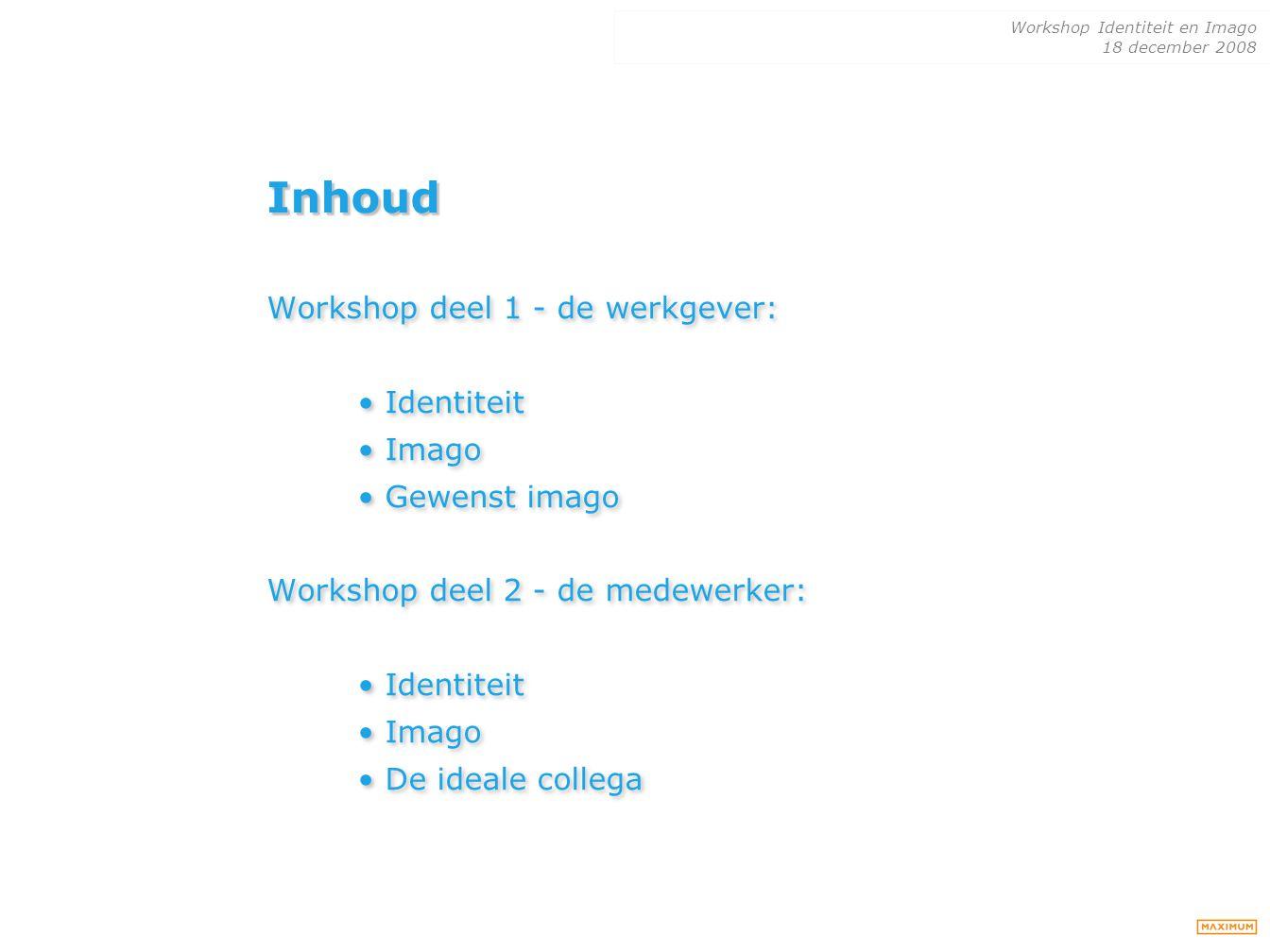 Inhoud Workshop deel 1 - de werkgever: • Identiteit • Imago