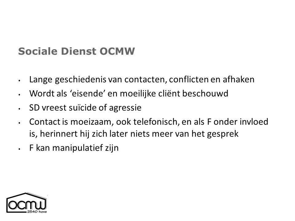 Sociale Dienst OCMW Lange geschiedenis van contacten, conflicten en afhaken. Wordt als 'eisende' en moeilijke cliënt beschouwd.