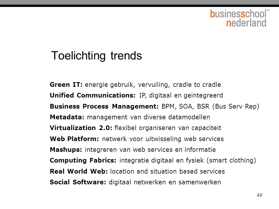 Toelichting trends Green IT: energie gebruik, vervuiling, cradle to cradle. Unified Communications: IP, digitaal en geintegreerd.