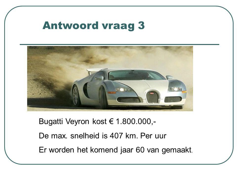 Antwoord vraag 3 Bugatti Veyron kost € 1.800.000,-