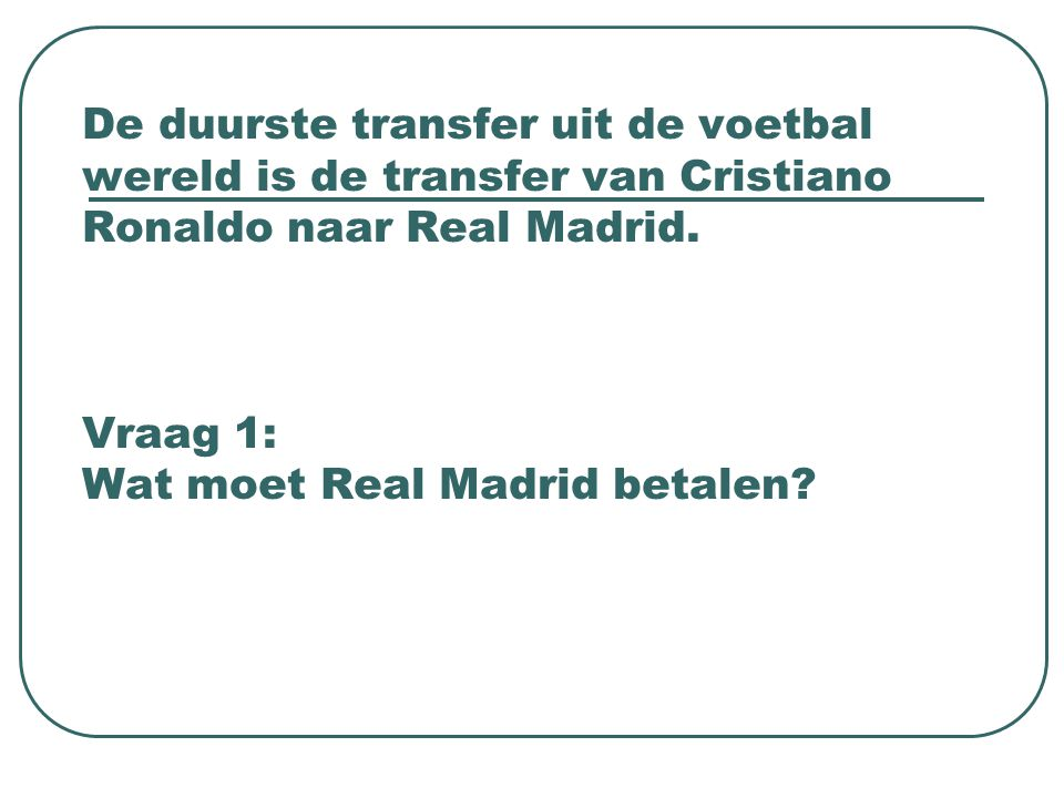 De duurste transfer uit de voetbal wereld is de transfer van Cristiano Ronaldo naar Real Madrid.