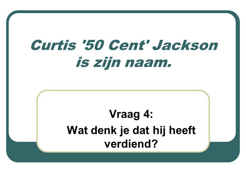 Curtis 50 Cent Jackson is zijn naam.