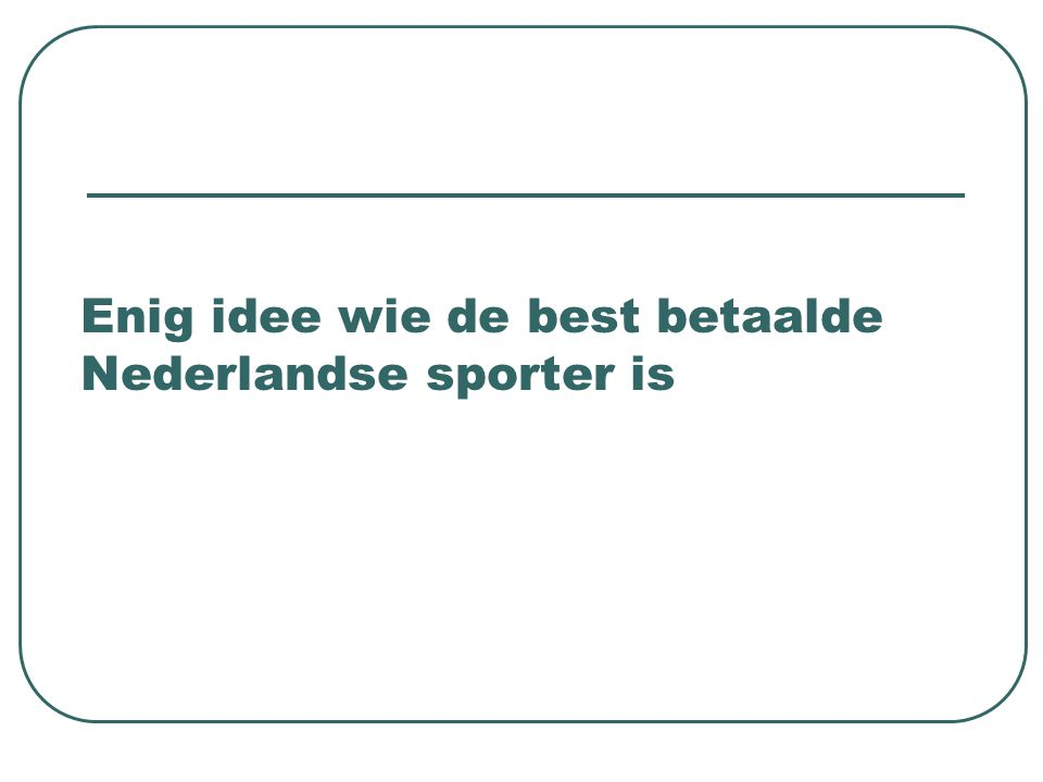 Enig idee wie de best betaalde Nederlandse sporter is