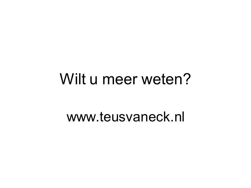 Wilt u meer weten www.teusvaneck.nl
