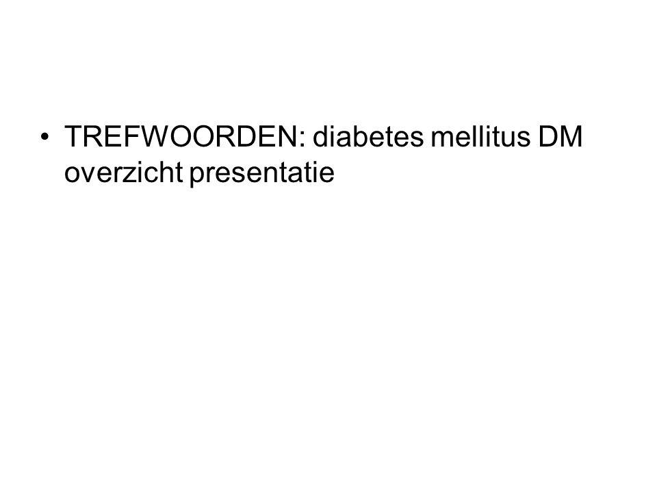 TREFWOORDEN: diabetes mellitus DM overzicht presentatie