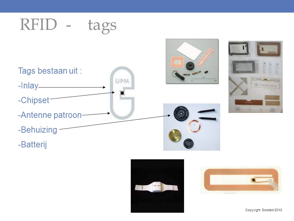 RFID - tags Tags bestaan uit : Inlay Chipset Antenne patroon Behuizing