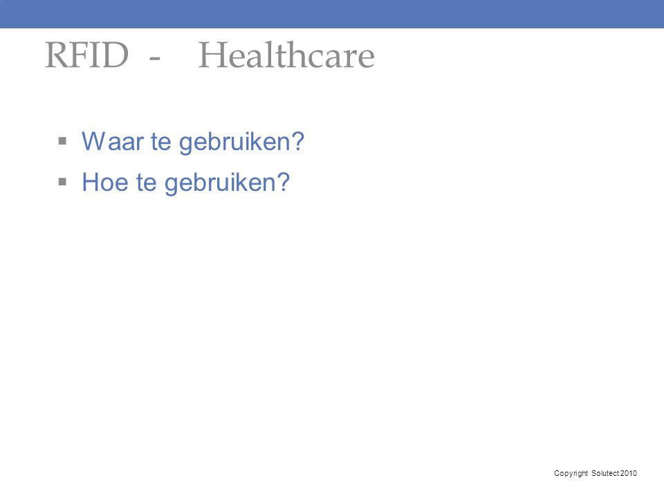 RFID - Healthcare Waar te gebruiken Hoe te gebruiken
