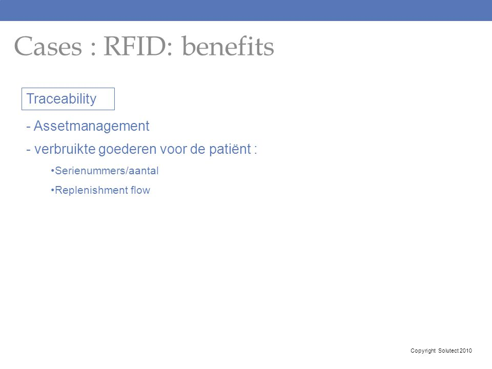 Cases : RFID: benefits Traceability - Assetmanagement