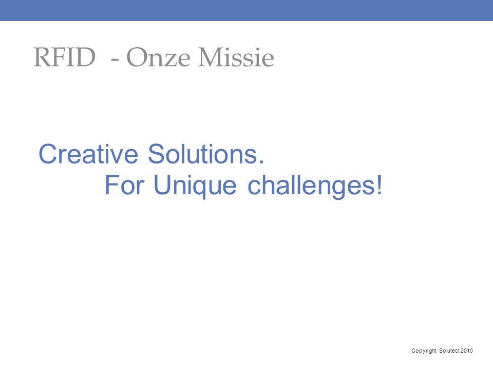 RFID - Onze Missie Creative Solutions. For Unique challenges!