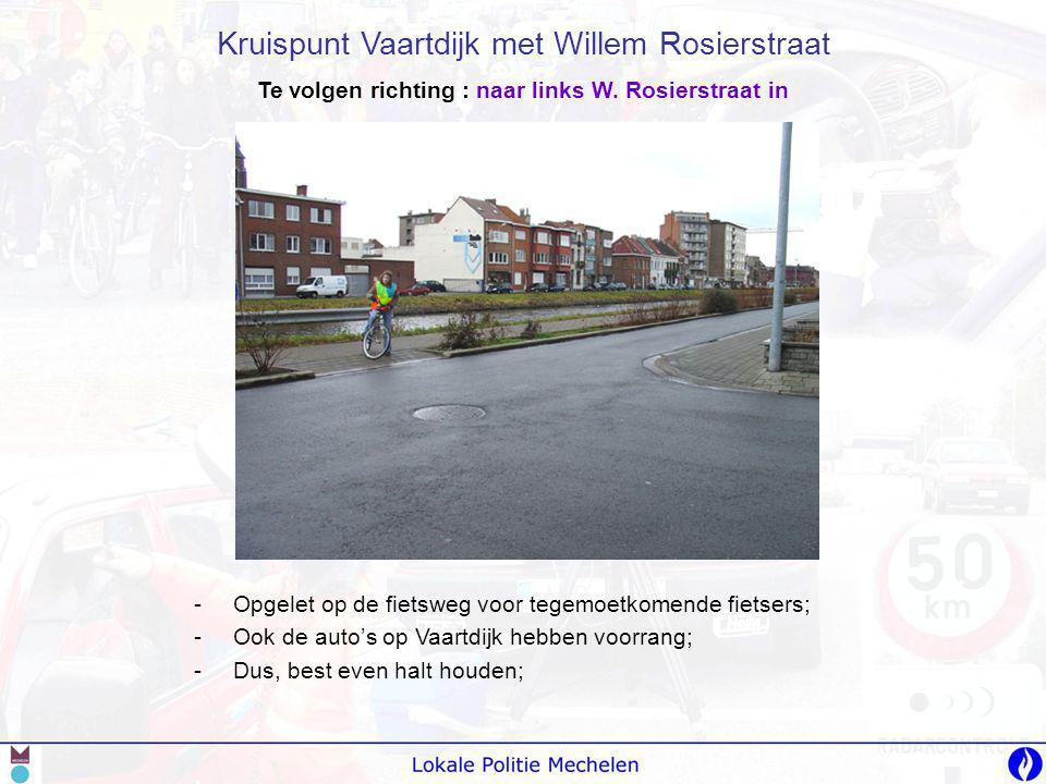 Te volgen richting : naar links W. Rosierstraat in