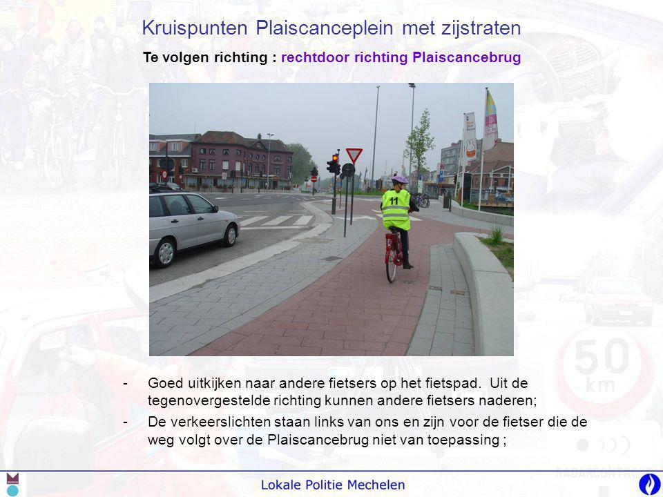 Te volgen richting : rechtdoor richting Plaiscancebrug