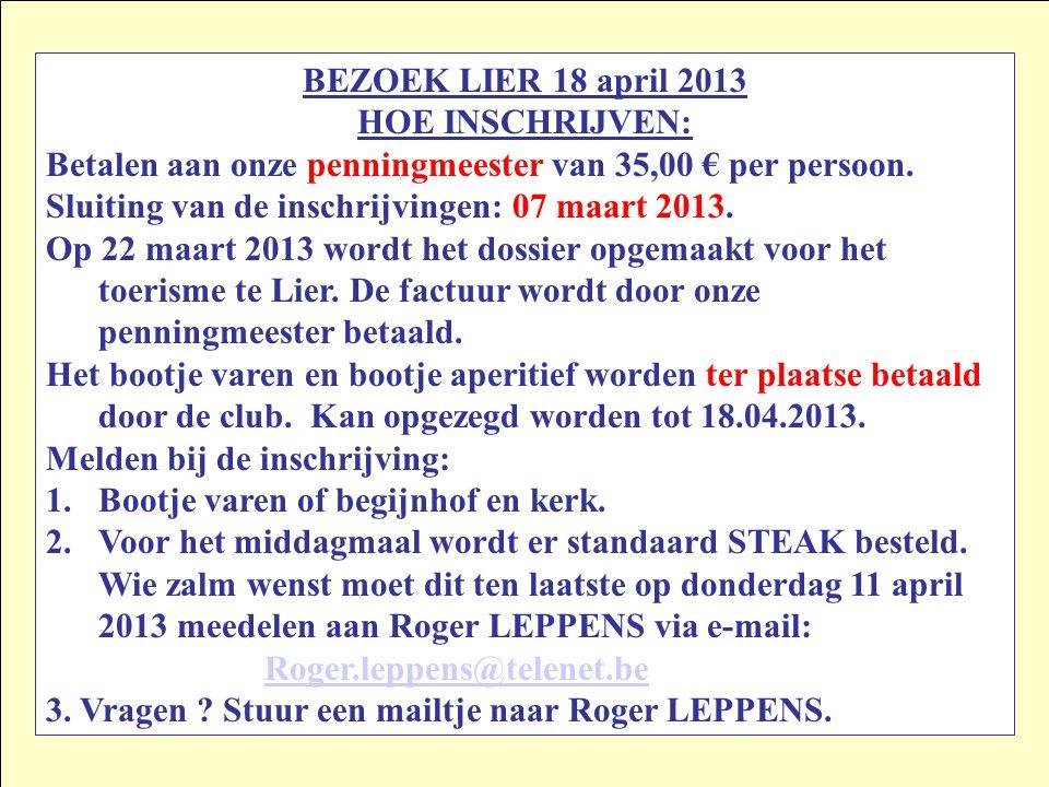 BEZOEK LIER 18 april 2013 HOE INSCHRIJVEN: Betalen aan onze penningmeester van 35,00 € per persoon.