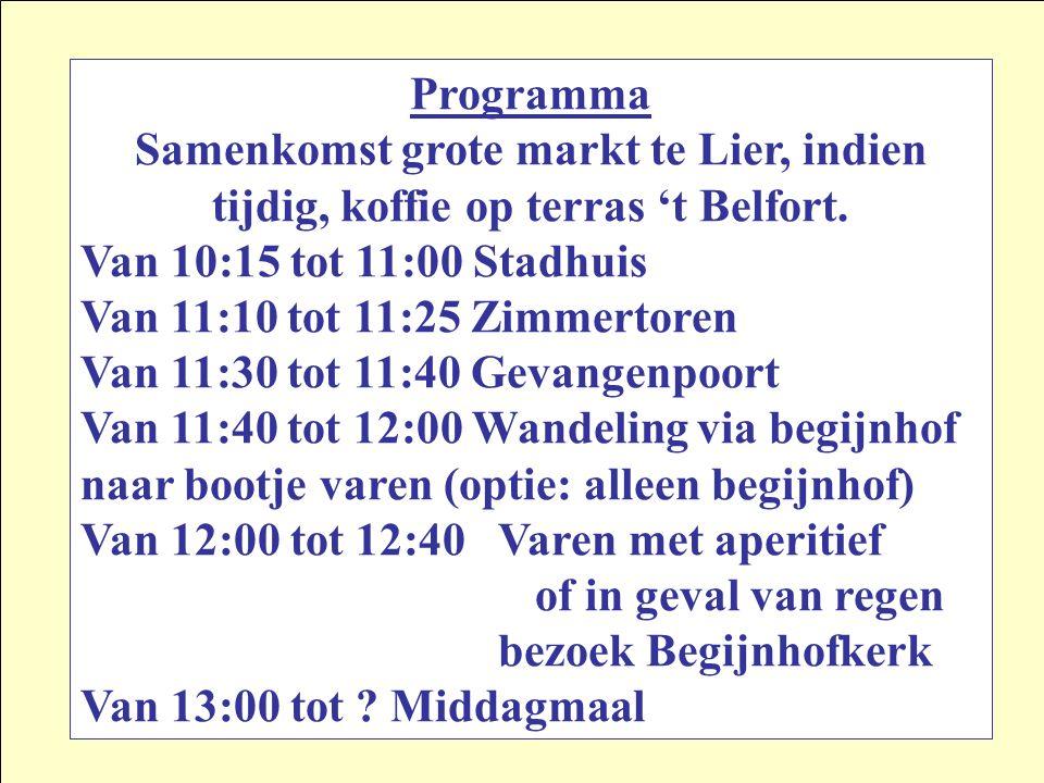Programma Samenkomst grote markt te Lier, indien tijdig, koffie op terras 't Belfort. Van 10:15 tot 11:00 Stadhuis.