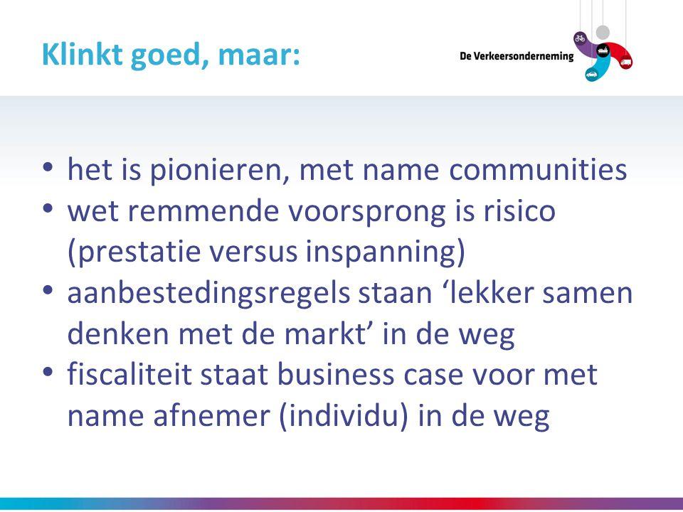 Klinkt goed, maar: het is pionieren, met name communities. wet remmende voorsprong is risico. (prestatie versus inspanning)