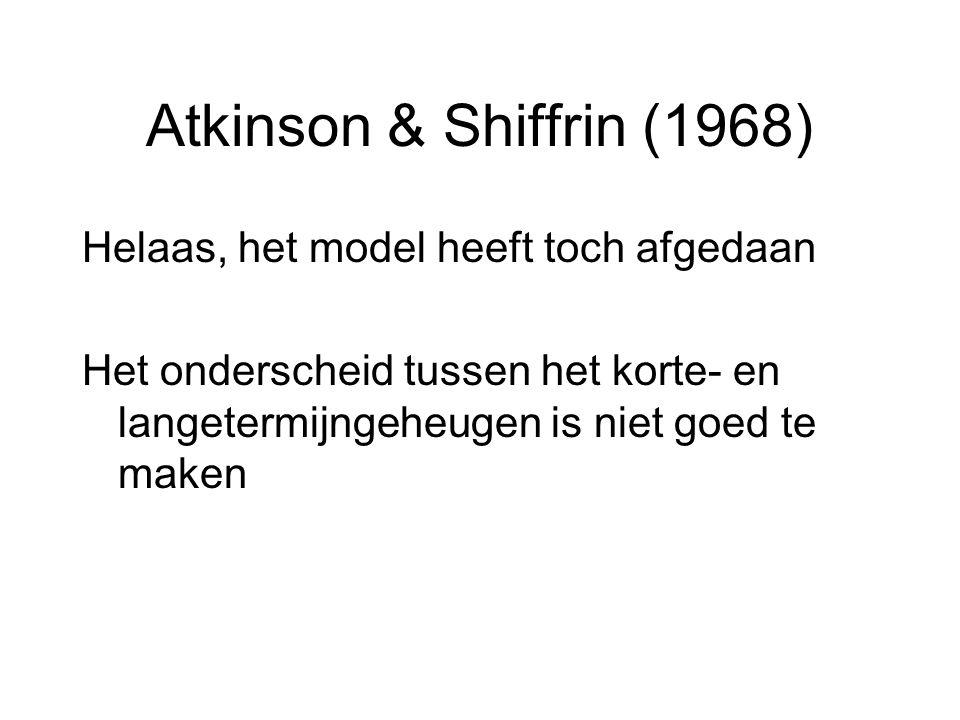 Atkinson & Shiffrin (1968) Helaas, het model heeft toch afgedaan
