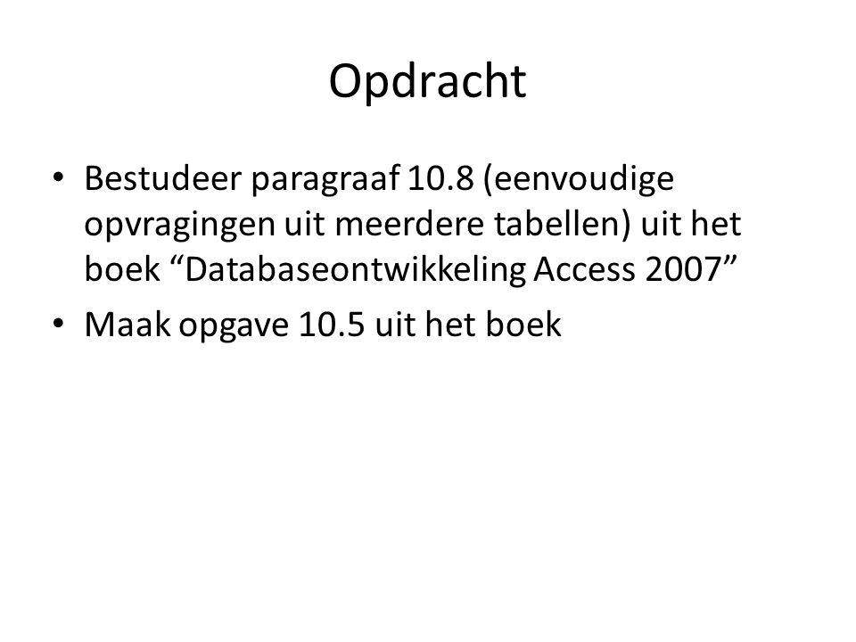 Opdracht Bestudeer paragraaf 10.8 (eenvoudige opvragingen uit meerdere tabellen) uit het boek Databaseontwikkeling Access 2007