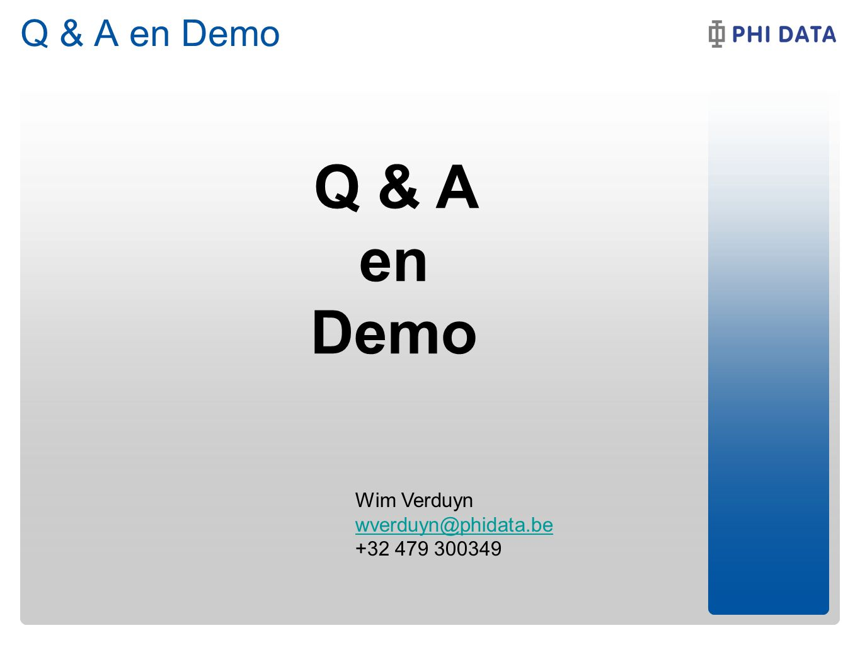 Q & A en Demo Q & A en Demo Wim Verduyn wverduyn@phidata.be