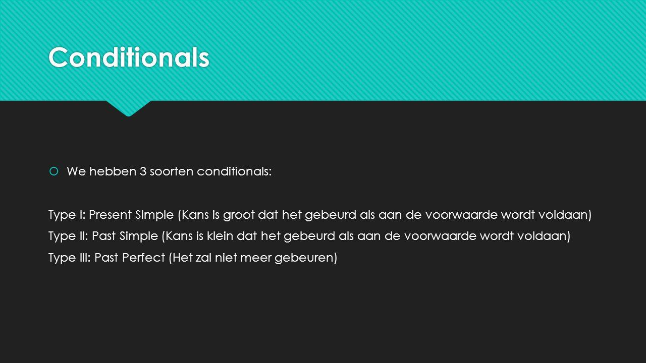 Conditionals We hebben 3 soorten conditionals:
